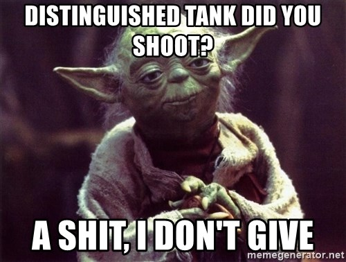 Yoda - Distinguished tank diD you shoot? A shit, I Don't give