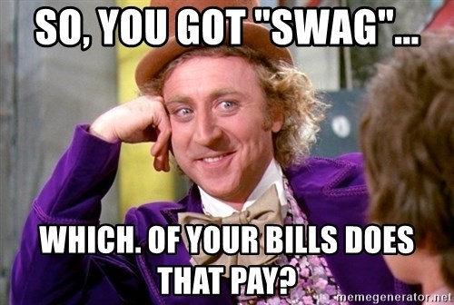 """Willy Wonka - So, you got """"Swag""""... Which. Of your bills does that pay?"""