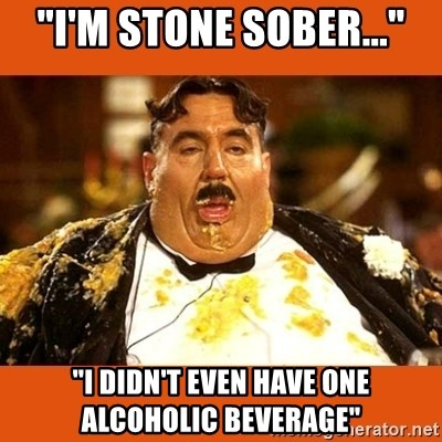 """Fat Guy - """"I'M STONE SOBER..."""" """"I DIDN'T EVEN HAVE ONE ALCOHOLIC BEVERAGE"""""""