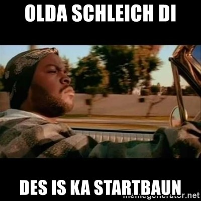 Ice Cube- Today was a Good day - olda schleich di des is ka startbaun