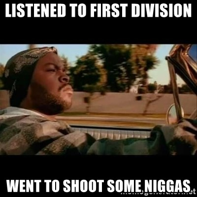 Ice Cube- Today was a Good day - listened to first division went to shoot some niggas
