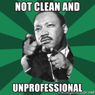 Martin Luther King jr.  - NOT CLEAN AND UNPROFESSIONAL