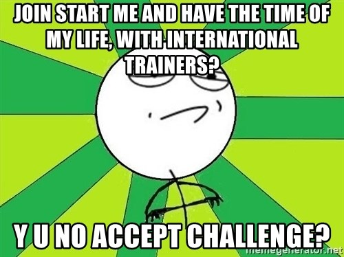 Challenge Accepted 2 - join start me and Have the time of my life, with international trainers? y u no accept challenge?