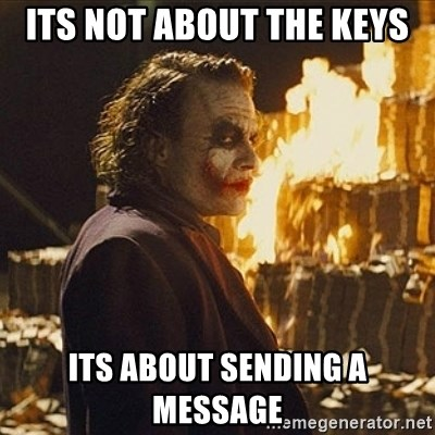 Joker sending a message - its not about the keys its about sending a message