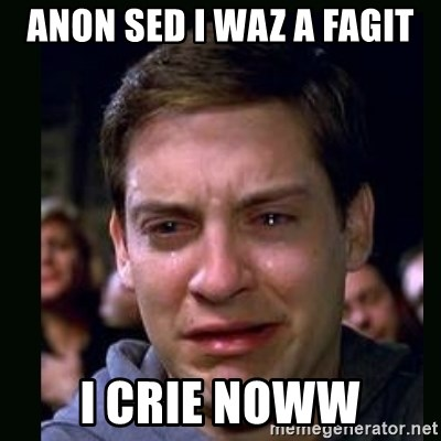 crying peter parker - ANON SED I WAZ A FAGIT I CRIE NOWW