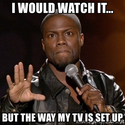 Kevin Hart - I would Watch It...  but the way my tv is set up