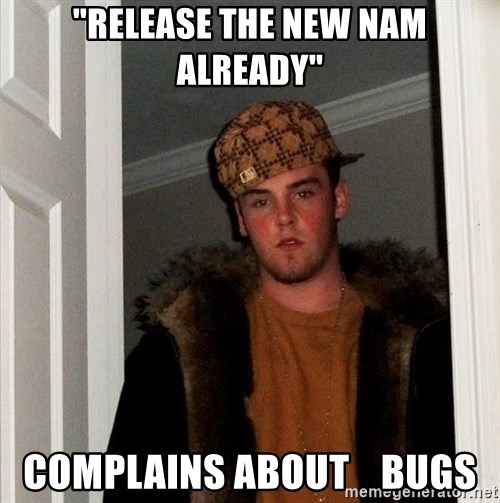 """Scumbag Steve - """"Release the New NAM Already"""" Complains about    Bugs"""