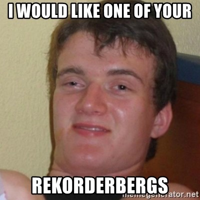 Stoner Stanley - i would like one of your rekorderbergs