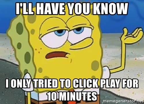 Only Cried for 20 minutes Spongebob - I'll have you know I only tried to click play for 10 minutes