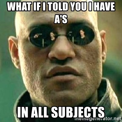 what if i told you matri - What if i told you i have a's in all subjects