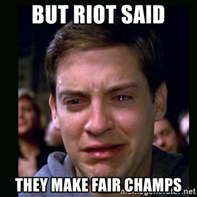 crying peter parker - but riot said they make fair champs