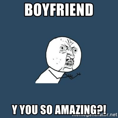 y you no - Boyfriend Y you so aMazing?!