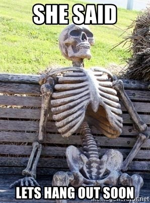 Waiting Skeleton - she said lets hang out soon
