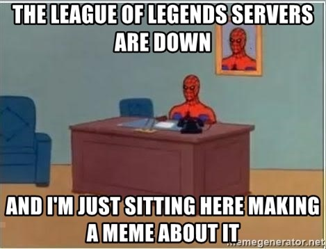 Spiderman Desk - The league of legends servers are down And I'm just sitting here making a meme about it
