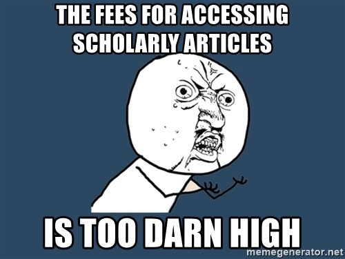 Y U No - the fees for accessing scholarly articles is too Darn High