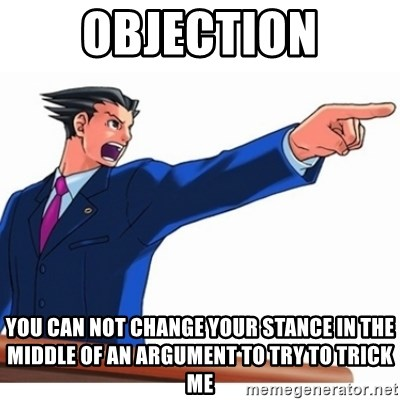 Phoenix Wright Ace Attorney - OBJECTION YOU CAN NOT CHANGE YOUR STANCE IN THE MIDDLE OF AN ARGUMENT TO TRY TO TRICK ME