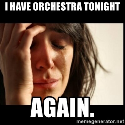 First World Problems - I have orchestra tonight again.