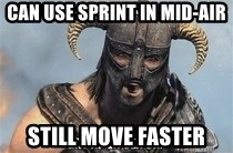 Skyrim Meme Generator - Can use sprint in mid-air still move faster