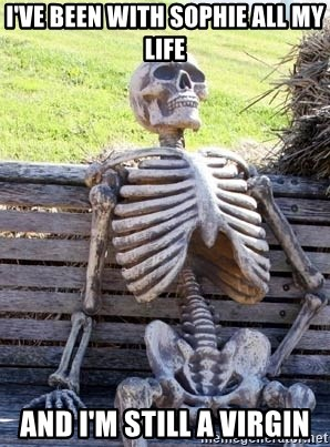 Waiting Skeleton - I've been with Sophie All my life And I'm still a virgin