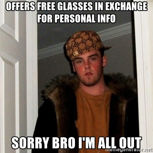 Scumbag Steve - Offers free glasses in exchange for personal info sorry bro i'm all out