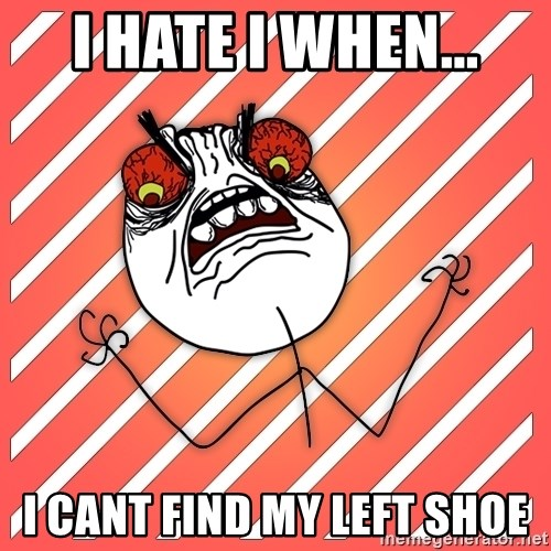 iHate - i hate i when... i cant find my left shoe