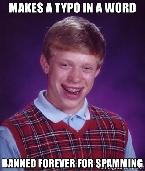 Bad Luck Brian - makes a typo in a word banned forever for spamming