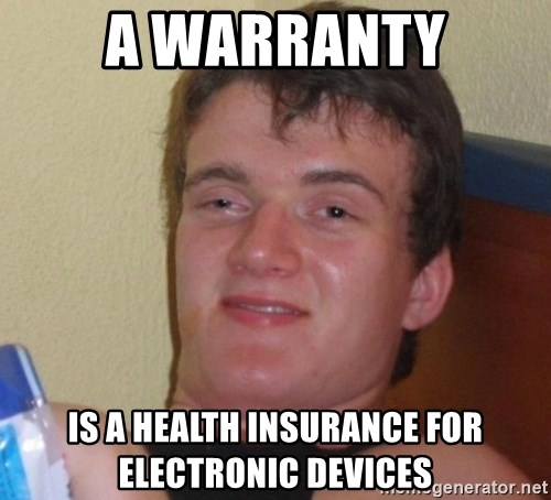 high/drunk guy - a warranty is a health insurance for electronic devices