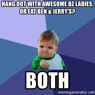 Success Kid - Hang out with AWESOME DZ LADIES, or eat ben & jerry's?  BOTh