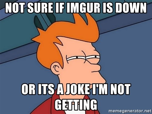 Futurama Fry - Not sure if imgur is down or its a joke i'm not getting