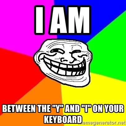 """Trollface - I am Between the """"Y"""" and """"I"""" on your keyboard"""