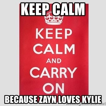Keep Calm - Keep calm  because zayn loves kylie
