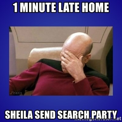 Picard facepalm  - 1 MINUTE LATE HOME SHEILA SEND SEARCH PARTY