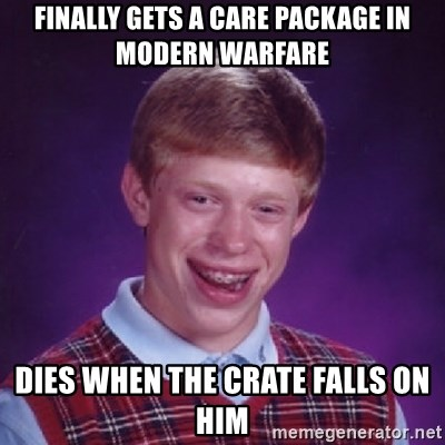 Bad Luck Brian - Finally gets a care package in Modern warfare Dies when the crate falls on him