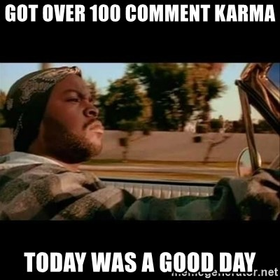 Ice Cube- Today was a Good day - got over 100 comment karma today was a good day