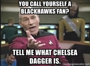 Captain Picard - You call yourself a blackhawks fan? tell me what chelsea dagger is.