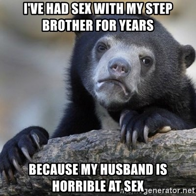 Confession Bear - I've had sex with my step brother for years Because my husband is hoRrible at sex