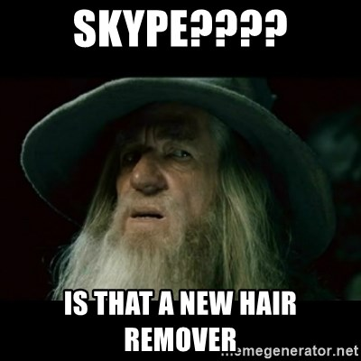 no memory gandalf - SKYPE???? IS THAT A NEW HAIR REMOVER