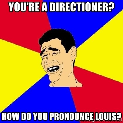 journalist - You're a directioner? how do you pronounce louis?