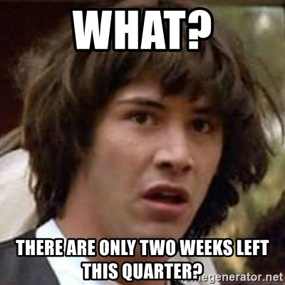 Conspiracy Keanu - what? There are only two weeks left this quarter?