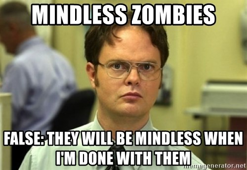 Dwight Meme - Mindless Zombies false: They will be mindless when i'm done with them