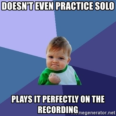Success Kid - doesn't even practice solo plays it perfectly on the recording