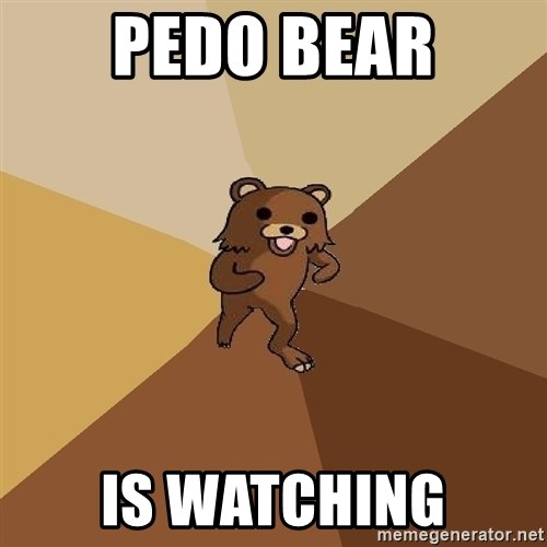 Pedo Bear From Beyond - pedo bear is watching