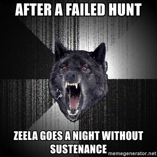 Insanity Wolf - AFTER A FAILED HUNT ZEELA GOES A NIGHT WITHOUT SUSTENANCE