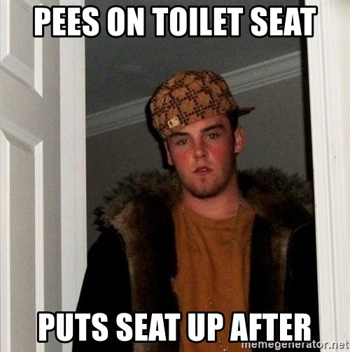 Scumbag Steve - Pees on toilet seat puts seat up after