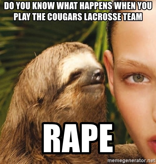 The Rape Sloth - do you know what happens when you play the cougars lacrosse team rape