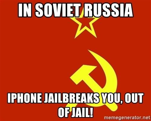 In Soviet Russia - IN SOVIET RUSSIA  IPHONE JAILBREAKS YOU, OUT OF JAIL!