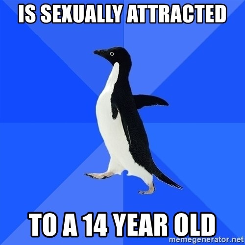 Socially Awkward Penguin - Is sexually attracted to a 14 year old