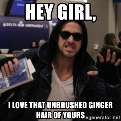 Manarchist Ryan Gosling - hey girl, i love that unbrushed ginger hair of yours