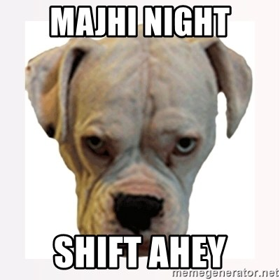 stahp guise - MAJHI NIGHT SHIFT AHEY