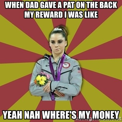 Not Impressed Makayla - WHEN DAD GAVE A PAT ON THE BACK MY REWARD I WAS LIKE YEAH NAH WHERE'S MY MONEY